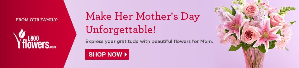 From Our Family: 1-800flowers.com. Make Her Mother's Day Unforgettable! Express your gratitude with beautiful flowers for Mom. Shop Now.