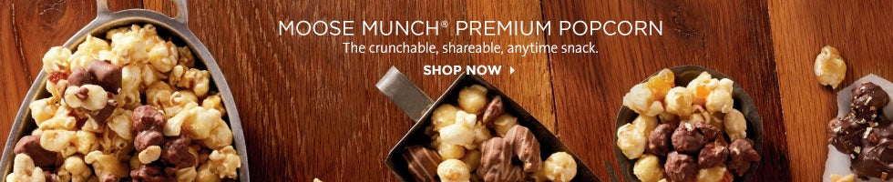 Moose Munch® Premium Popcorn.  The crunchable, shareable, anytime snack. SHOP NOW