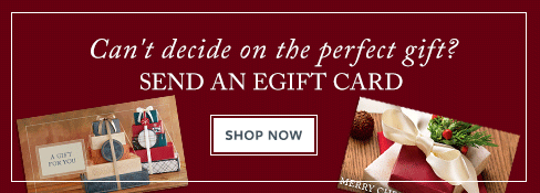 Can't decide on the perfect gift? Send an Egift Card. Shop Now.
