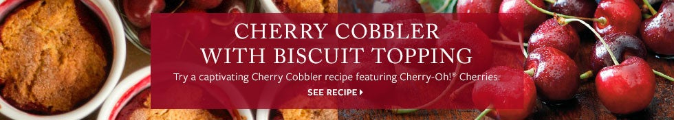 Try a captivating Cherry Cobbler recipe featuring Cherry-Oh!® Cherries. See Recipe  >