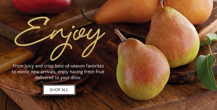 Enjoy. From juicy and crisp best-of-season favorites to exotic new arrivals, enjoy having fresh fruit to delivered to your door. SHOP ALL