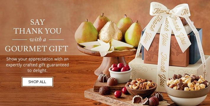 SAY THANK YOU WITH A GOURMET GIFT. Show your appreciation with an expertly crafted gift guaranteed to delight. Shop All.