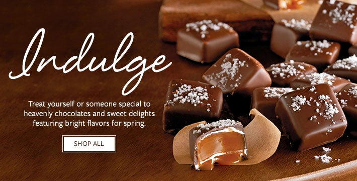 INDULGE. Treat yourself or someone special to heavenly chocolates and sweet delights featuring bright flavors for spring. SHOP ALL