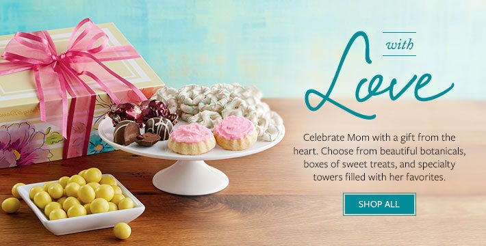 With Love.  Celebrate Mom with a gift from the heart. Choose from beautiful botanicals, boxes of sweet treats, and specialty towers filled with her favorites. SHOP ALL