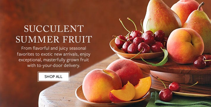 SUCCULENT SUMMER FRUIT. From flavorful and juicy seasonal favorites, to exotic new arrivals, enjoy exceptional fruit masterfully grown with to-your-door delivery.  SHOP ALL