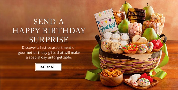 SEND A HAPPY BIRTHDAY SURPRISE. Discover a festive assortment of gourmet birthday gifts that will make a special day unforgettable.   SHOP ALL