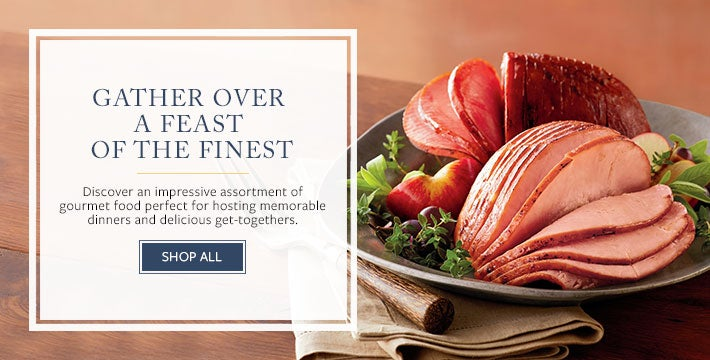GATHER OVER A FEAST OF THE FINEST Discover an impressive assortment of gourmet food perfect for hosting memorable dinners and delicious get-togethers.  SHOP ALL