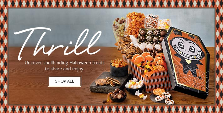 UNCOVER SPELL-BINDING HALLOWEEN TREATS From haunted gift towers and fresh fruit to frightfully fun goodies and bakery sweets, explore a wide array of Halloween treats to share and enjoy.  Shop All.