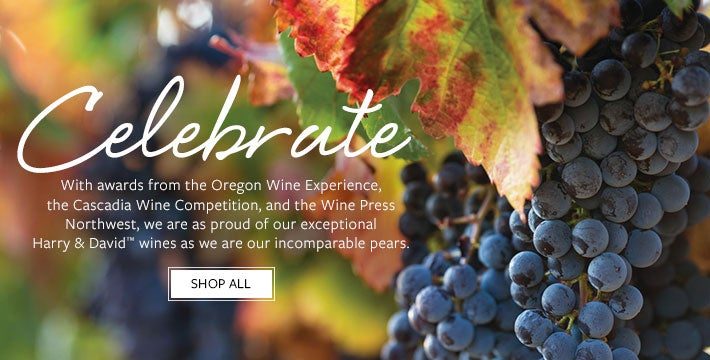 CELEBRATE   With awards from the Oregon Wine Experience, the Cascadia Wine Competition, and the Wine Press Northwest, we are as proud of our exceptional Harry & David™ wines as we are our incomparable pears.  SHOP ALL