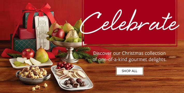 Celebrate. Discover our Christmas collection of one-of-a-kind gourmet delights.  SHOP NOW