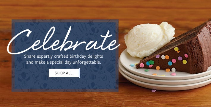 Celebrate Share expertly crafted birthday delights and make a special day unforgettable. SHOP ALL