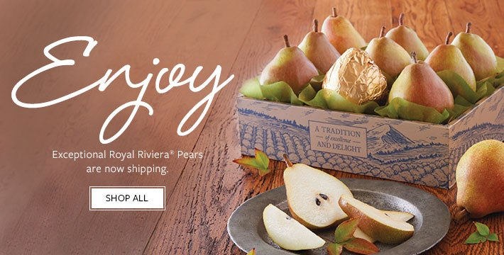 Enjoy  Exceptional Royal Riviera® Pears are now shipping. SHOP ALL