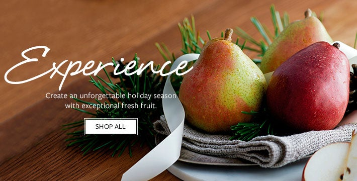 Savor. Create an unforgettable holiday season with exceptional fresh fruit. SHOP ALL