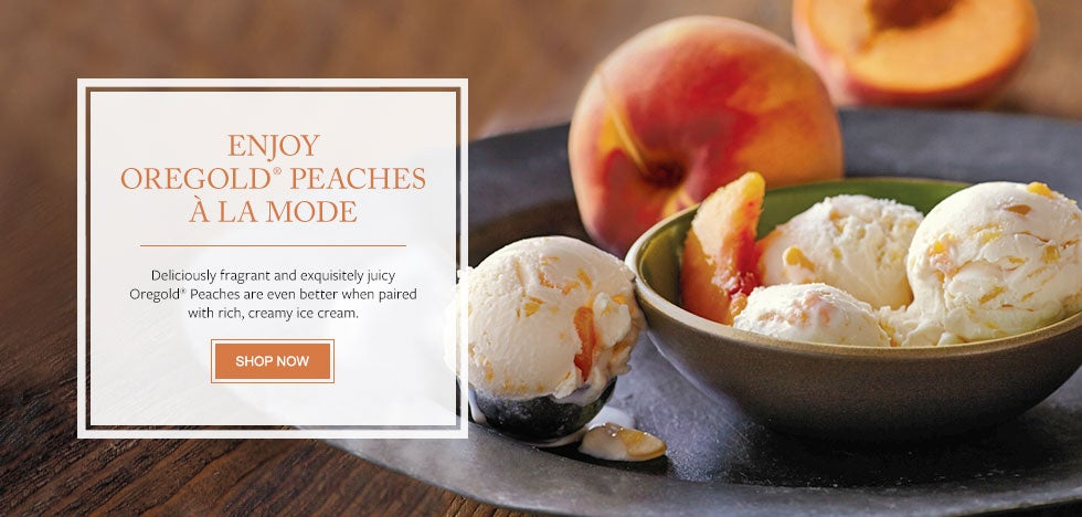 ENJOY OREGOLD PEACHES À LA MODE Deliciously fragrant and exquisitely juicy Oregold® Peaches are even better when paired with rich, creamy ice cream.  SHOP NOW