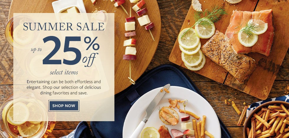 Summer Sale. Up to 25% off select items. Entertaining can be both effortless and elegant. Shop our selection of delicious dining favorites and save. Shop Now.