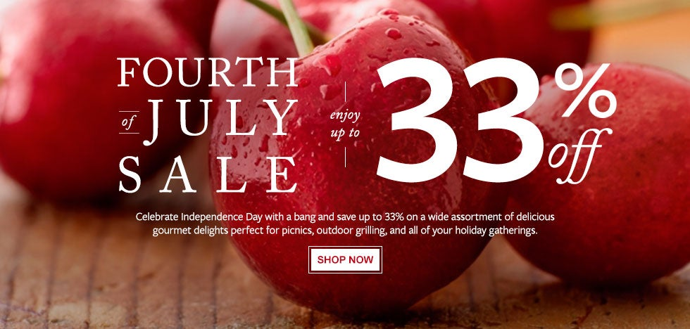 FOURTH of JULY SALE. Enjoy up to 33% off. Celebrate Independence Day with a bang and save up to 33% on a wide assortment of delicious gourmet delights, perfect for picnics, outdoor grilling, and all of your holiday gatherings. Sale prices valid through July 6, 2017. Discount automatically applied at checkout.  Shop Now.